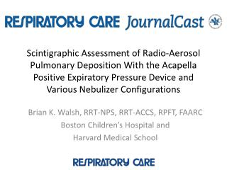 Brian K. Walsh, RRT-NPS, RRT-ACCS, RPFT, FAARC Boston Children's Hospital and
