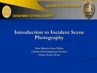 Introduction to Incident Scene Photography New Mexico State Police Criminal Investigations Section