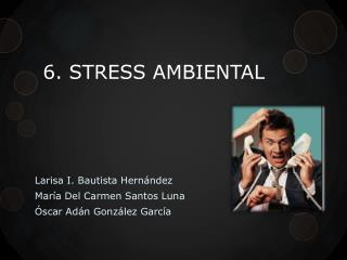 6. STRESS AMBIENTAL