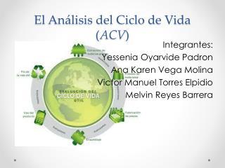 El An�lisis del Ciclo de Vida ( ACV )