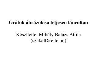 Gr�fok �br�zol�sa teljesen l�ncoltan K�sz�tette: Mih�ly Bal�zs Attila (szakall@elte.hu)