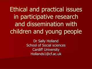 Dr Sally Holland School of Social sciences Cardiff University Hollands1@cf.ac.uk