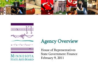 Agency Overview House of Representatives State Government Finance February 9, 2011