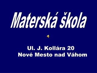 Ul. J. Kollára 20   Nové Mesto nad Váhom