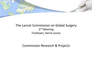 The Lancet Commission on Global Surgery  2 nd  Meeting Freetown, Sierra Leone