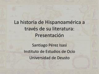 La historia de Hispanoamérica a través de su literatura:  Presentación
