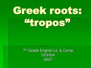 "Greek roots:  ""tropos"""