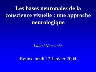 Les bases neuronales de la conscience visuelle : une approche neurologique Lionel Naccache