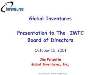 Global Inventures Presentation to The  IMTC Board of Directors October 15, 2001 Jim Polizotto
