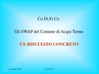 Co.Di.Fi.Co. Gli SWAP del Comune di Acqui Terme UN RISULTATO CONCRETO