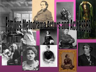 Famous Melodrama Actors and Actresses