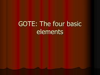 GOTE: The four basic elements