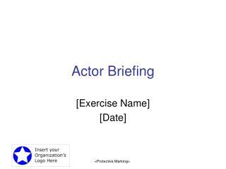 Actor Briefing