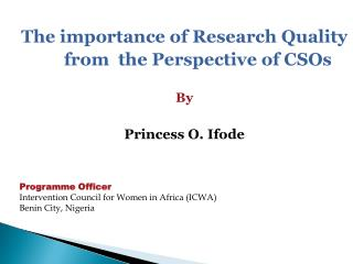 The  importance of Research Quality        from  the Perspective  of CSOs  By  Princess O.  Ifode