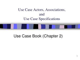 Use Case Actors, Associations,  and  Use Case Specifications