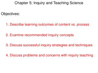 Chapter 5: Inquiry and Teaching Science Objectives: