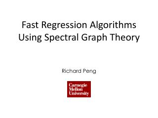 Fast Regression Algorithms Using Spectral Graph Theory