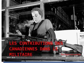 Les Contributions des Canadiennes dans le Militaire