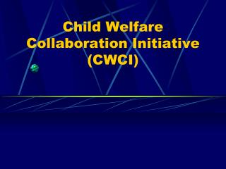 Child Welfare Collaboration Initiative (CWCI)