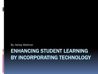 Enhancing student learning by incorporating technology