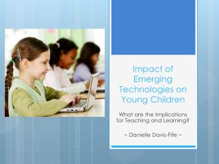 Impact of Emerging Technologies on Young Children