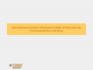 RECOMENDACIONES CPSS/IOSCO SOBRE ENTIDADES DE CONTRAPARTIDA CENTRAL