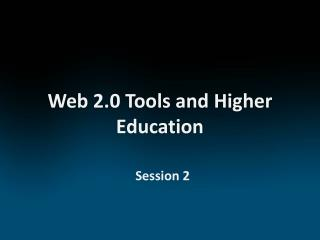 Web  2.0 Tools and Higher Education