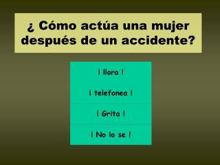 � C�mo act�a una mujer  despu�s de un accidente?