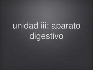 unidad iii: aparato digestivo
