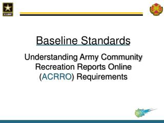 Baseline Standards Understanding Army Community Recreation Reports Online ( ACRRO ) Requirements