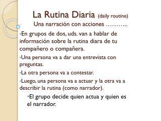 La  Rutina Diaria (daily routine) Una narración  con  acciones  ………..