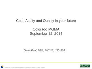 Cost, Acuity and Quality in your future Colorado MGMA September 12, 2014
