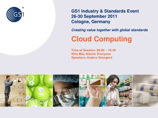GS1 Industry  Standards Event 26-30 September 2011  Cologne, Germany  Creating value together with global standards