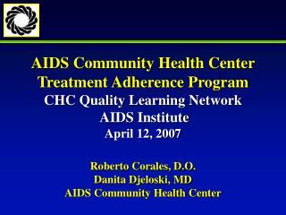 Roberto Corales, D.O. Danita Djeloski, MD AIDS Community Health Center