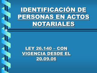 IDENTIFICACIÓN DE PERSONAS EN ACTOS NOTARIALES