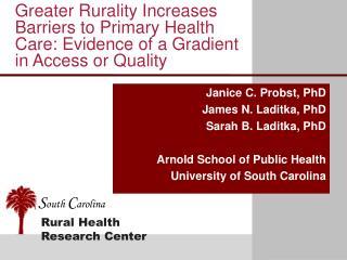 Janice C. Probst, PhD James N. Laditka, PhD Sarah B. Laditka, PhD Arnold School of Public Health