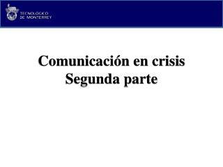 Comunicación en crisis Segunda parte