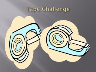 Tape Challenge