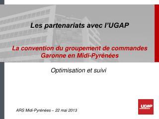 Les partenariats avec l�UGAP La convention du groupement de commandes Garonne en Midi-Pyr�n�es