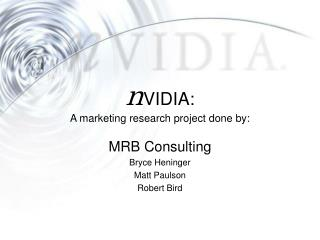 n VIDIA: A marketing research project done by: