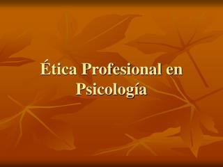 �tica Profesional en Psicolog�a