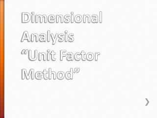 "Dimensional Analysis  ""Unit Factor Method"""