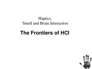 Haptics,  Smell and Brain Interaction