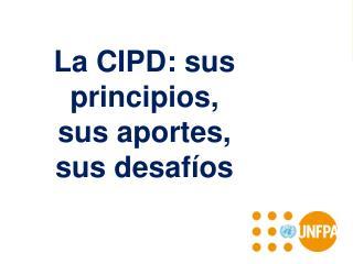 La CIPD: sus principios, sus aportes, sus desafíos