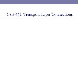 CSE 461: Transport Layer Connections