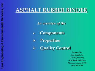 ASPHALT RUBBER BINDER  An overview of the        Components     Properties     Quality Control