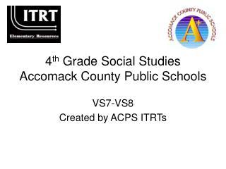 4 th  Grade Social Studies Accomack County Public Schools
