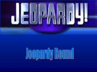 Jeopardy Round