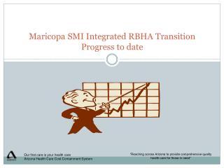 Maricopa SMI Integrated RBHA Transition  Progress to date