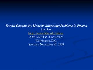 Toward Quantitative Literacy: Interesting Problems in Finance Jim Ham delta/jaham